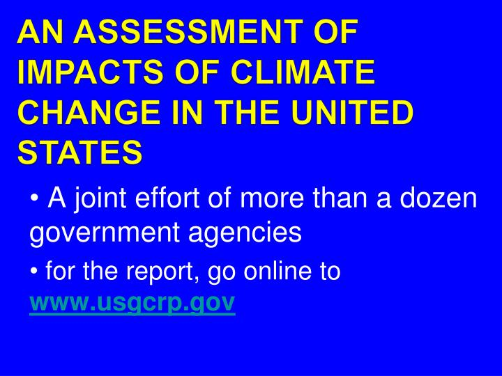 AN ASSESSMENT OF IMPACTS OF CLIMATE CHANGE IN THE UNITED STATES