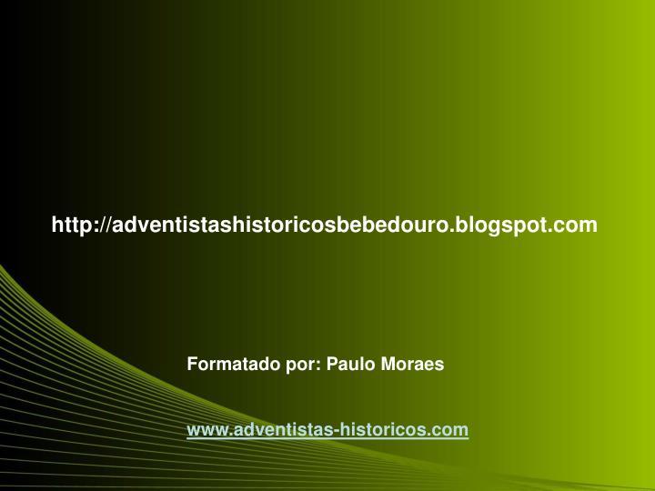 http://adventistashistoricosbebedouro.blogspot.com