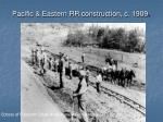 pacific eastern rr construction c 1909