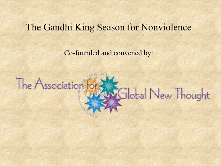 the gandhi king season for nonviolence co founded and convened by