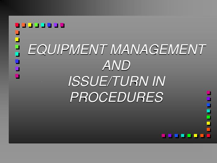 equipment management and issue turn in procedures n.