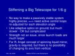 stiffening a big telescope for 1 6 g