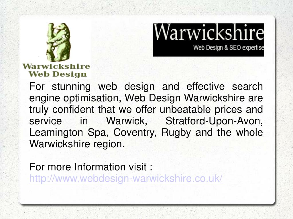 For stunning web design and effective search engine optimisation, Web Design Warwickshire are truly confident that we offer unbeatable prices and service in Warwick, Stratford-Upon-Avon, Leamington Spa, Coventry, Rugby and the whole Warwickshire region.