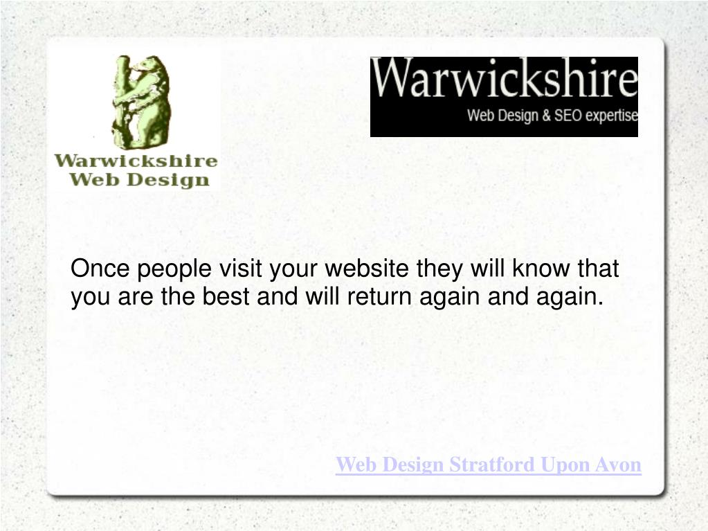 Once people visit your website they will know that you are the best and will return again and again.
