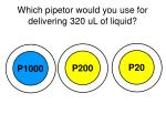 which pipetor would you use for delivering 320 ul of liquid