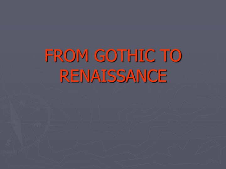 from gothic to renaissance n.