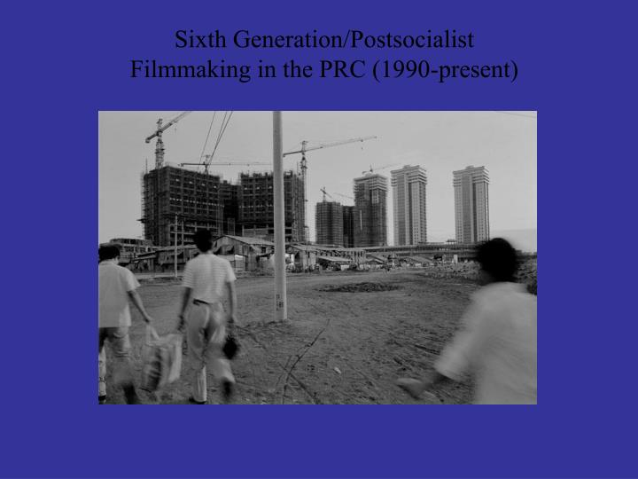 sixth generation postsocialist filmmaking in the prc 1990 present n.