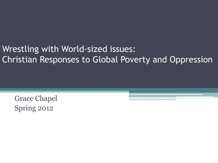 wrestling with world sized issues christian responses to global poverty and oppression n.