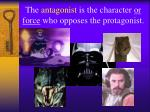 the antagonist is the character or force who opposes the protagonist