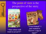 the point of view is the perspective of the story
