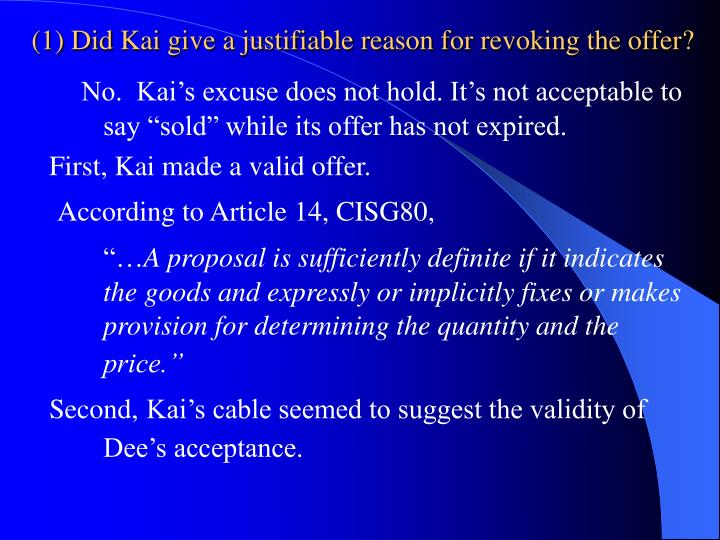 (1) Did Kai give a justifiable reason for revoking the offer?