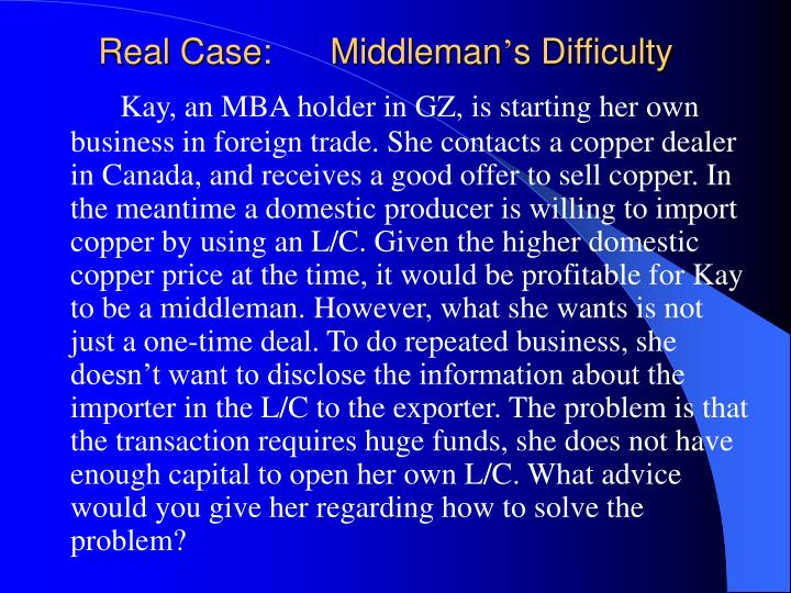 Real case middleman s difficulty