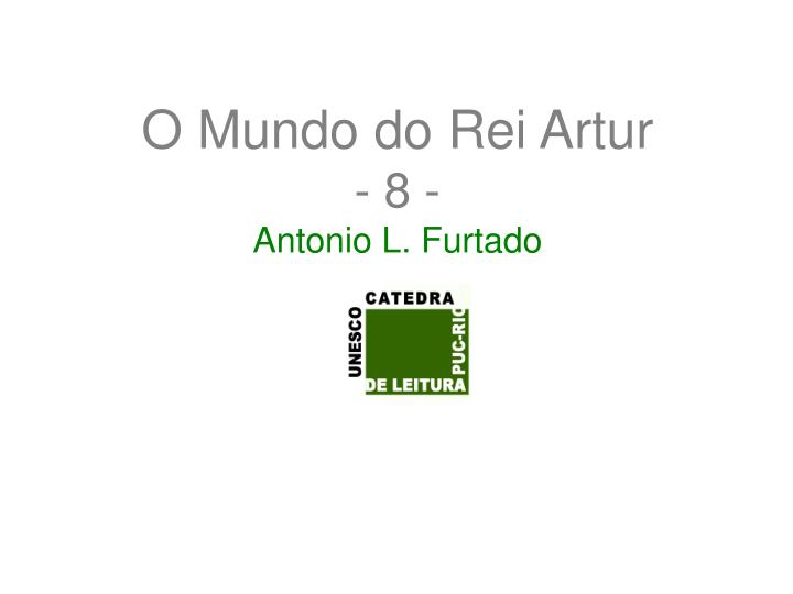 o mundo do rei artur 8 antonio l furtado n.