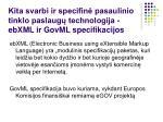 kita svarbi ir specifin pasaulinio tinklo paslaug technologija ebxml ir govml specifikacijos