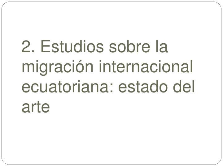 2. Estudios sobre la migración internacional ecuatoriana: estado del arte