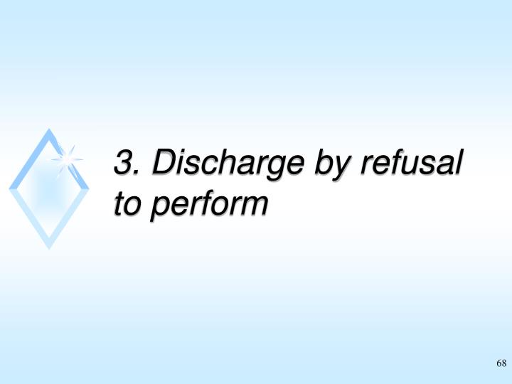 3. Discharge by refusal to perform