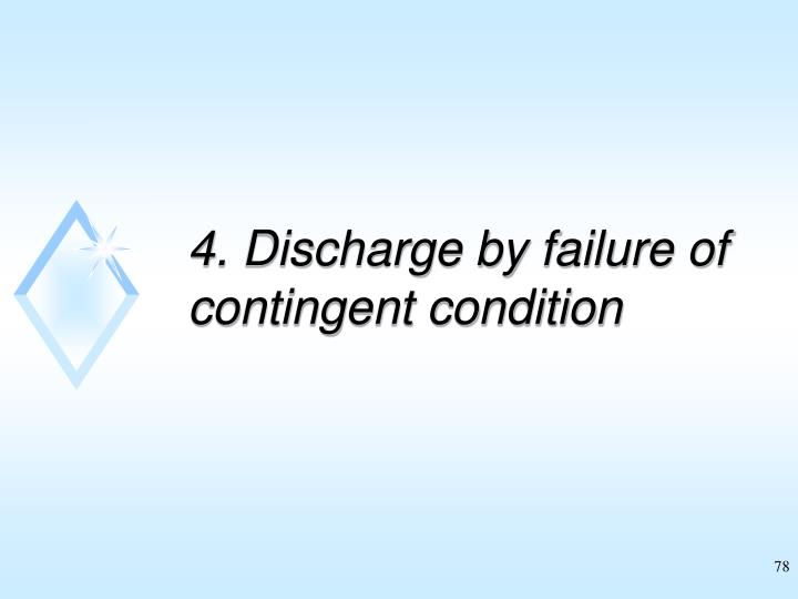 4. Discharge by failure of contingent condition