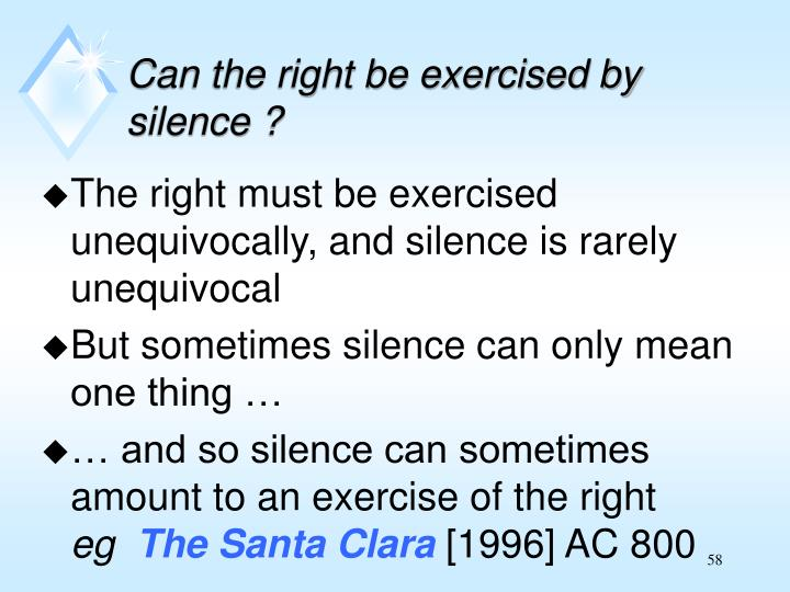 The right must be exercised unequivocally, and silence is rarely unequivocal