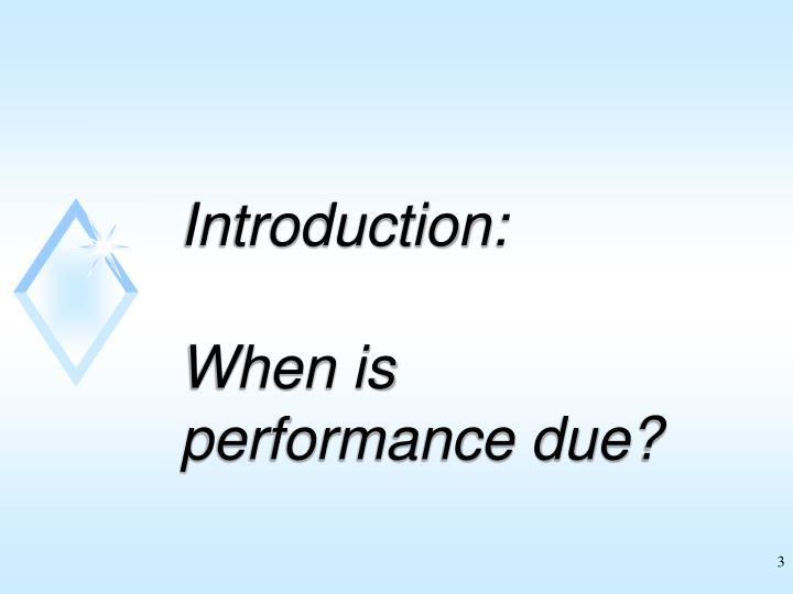 Introduction when is performance due