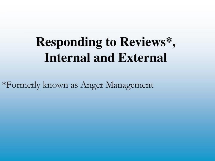 Responding to Reviews*, Internal and External
