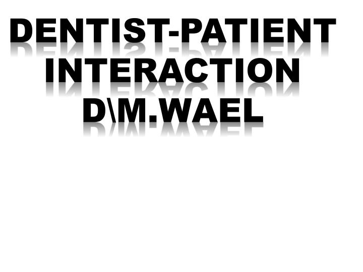 dentist patient interaction d m wael n.