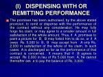i dispensing with or remitting performance