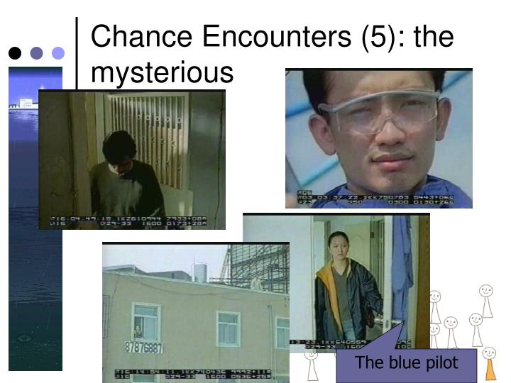 Chance Encounters (5): the mysterious