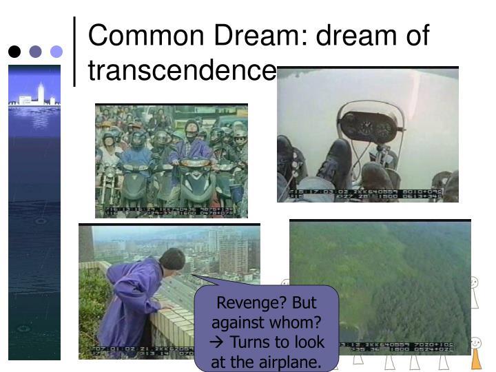Common Dream: dream of transcendence
