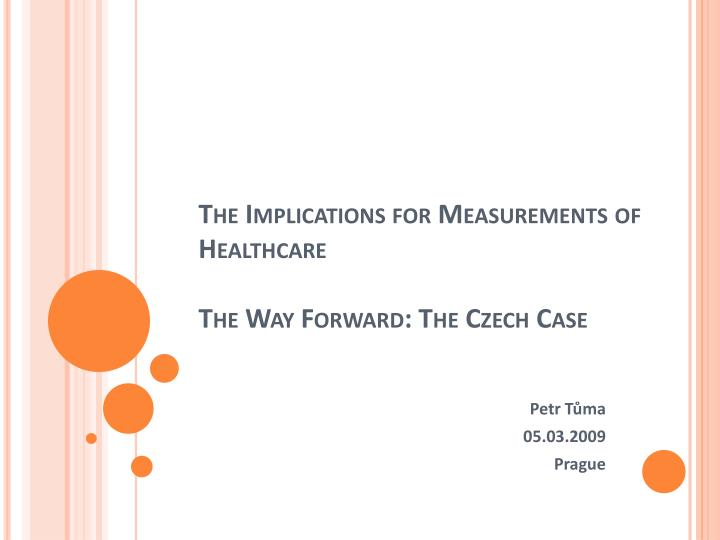 the implications for measurements of healthcare the w ay f orward the czech c ase n.
