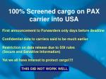 100 screened cargo on pax carrier into usa