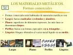 los materiales met licos formas comerciales