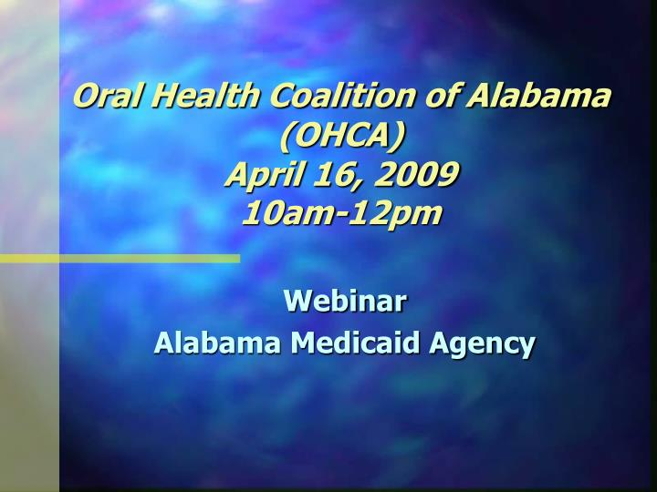 oral health coalition of alabama ohca april 16 2009 10am 12pm n.