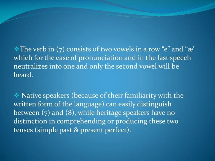 """The verb in (7) consists of two vowels in a row """"e"""" and """"æ' which for the ease of pronunciation and in the fast speech neutralizes into one and only the second vowel will be heard."""