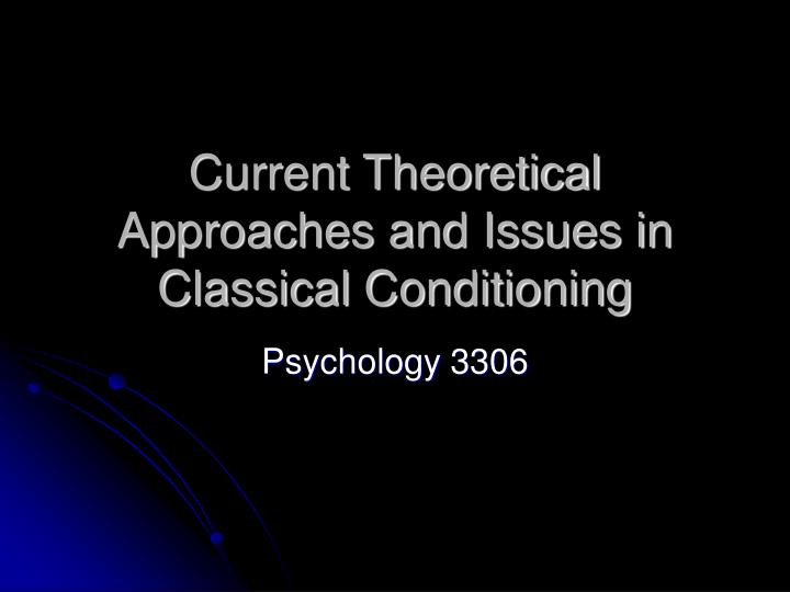 current theoretical approaches and issues in classical conditioning n.