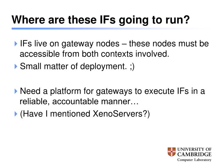 Where are these IFs going to run?