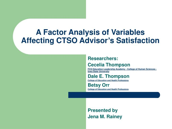 a factor analysis of variables affecting ctso advisor s satisfaction n.