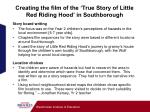 creating the film of the true story of little red riding hood in southborough