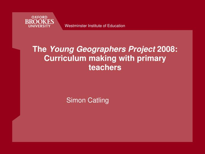 the young geographers project 2008 curriculum making with primary teachers n.