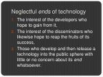 neglectful ends of technology