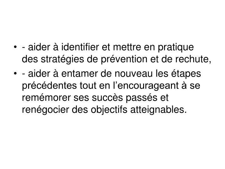 - aider à identifier et mettre en pratique des stratégies de prévention et de rechute,