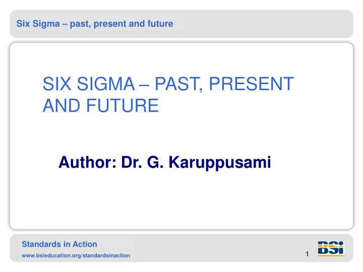 six sigma past present and future n.