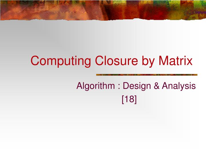computing closure by matrix n.