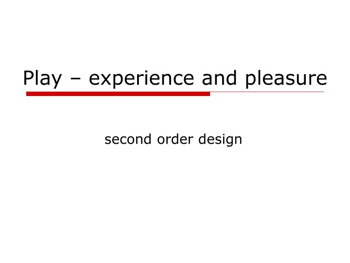 play experience and pleasure n.