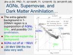 agns supernovae and dark matter annihilation