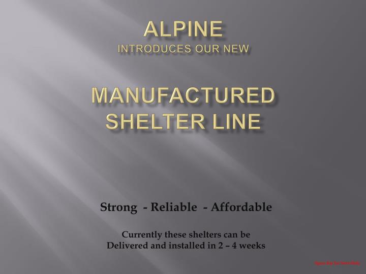 Alpine introduces our new manufactured shelter line
