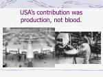 usa s contribution was production not blood