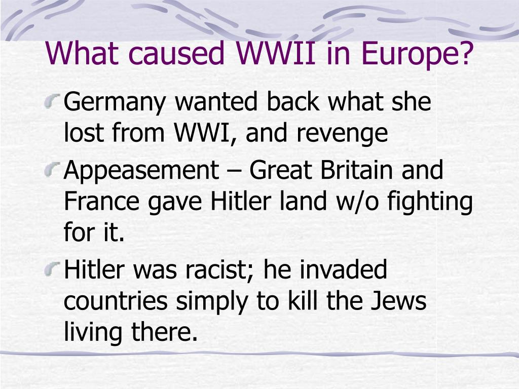 What caused WWII in Europe?