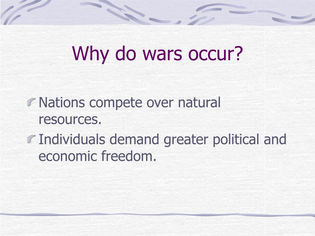 Why do wars occur?