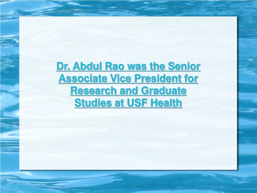 Dr. Abdul Rao was the Senior Associate Vice President for Research and Graduate Studies at USF Health