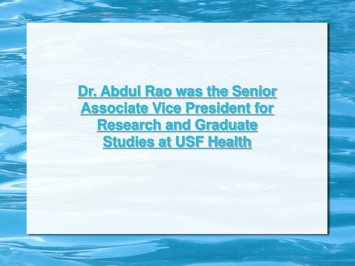 Dr. Abdul Rao was the Senior Associate Vice President for Research and Graduate Studies at USF Healt...
